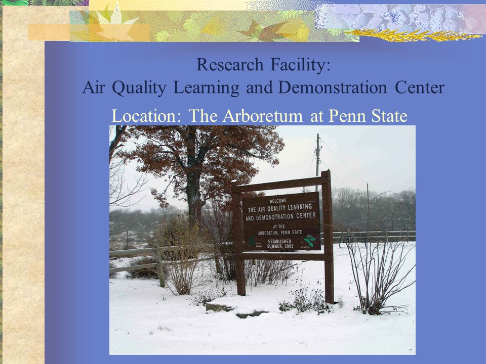 Research Facility: Air Quality Learning and Demonstration Center Location: The Arboretum at Penn State