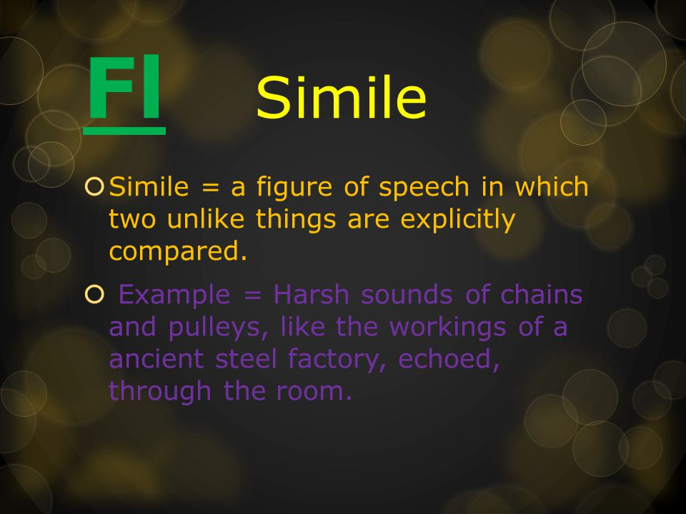Fl Simile  Simile = a figure of speech in which two unlike things are explicitly compared.