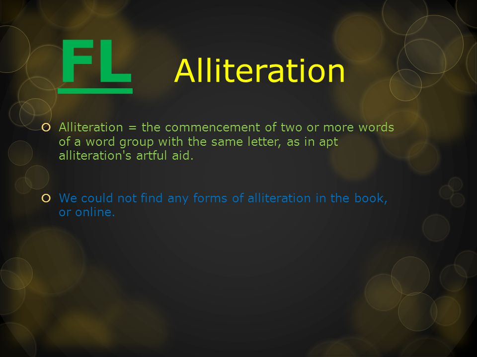 FL Alliteration  Alliteration = the commencement of two or more words of a word group with the same letter, as in apt alliteration s artful aid.