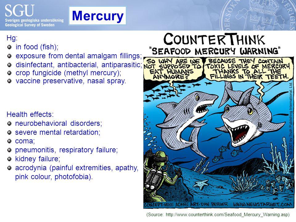 Hg: in food (fish); exposure from dental amalgam fillings; disinfectant, antibacterial, antiparasitic; crop fungicide (methyl mercury); vaccine preservative, nasal spray.