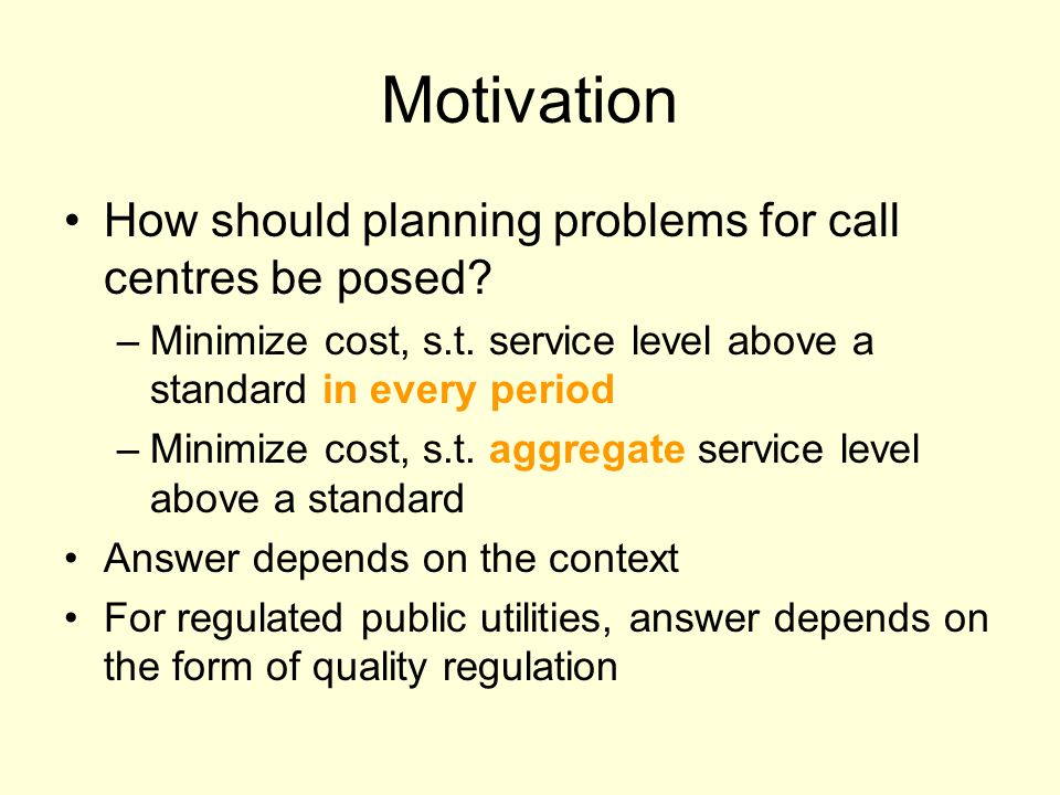 Motivation How should planning problems for call centres be posed.