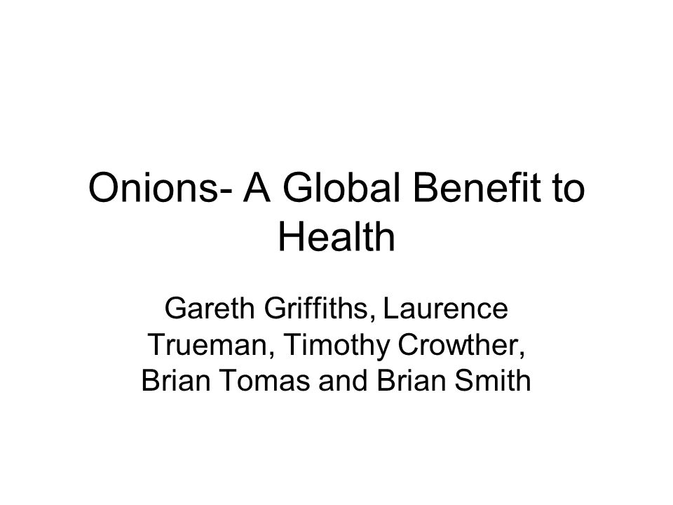 Onions- A Global Benefit to Health Gareth Griffiths, Laurence Trueman, Timothy Crowther, Brian Tomas and Brian Smith