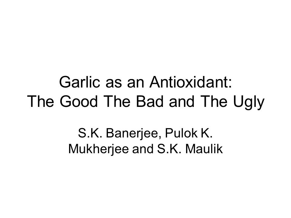 Garlic as an Antioxidant: The Good The Bad and The Ugly S.K.