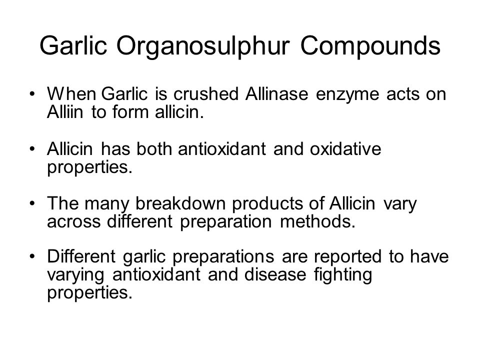 Garlic Organosulphur Compounds When Garlic is crushed Allinase enzyme acts on Alliin to form allicin.