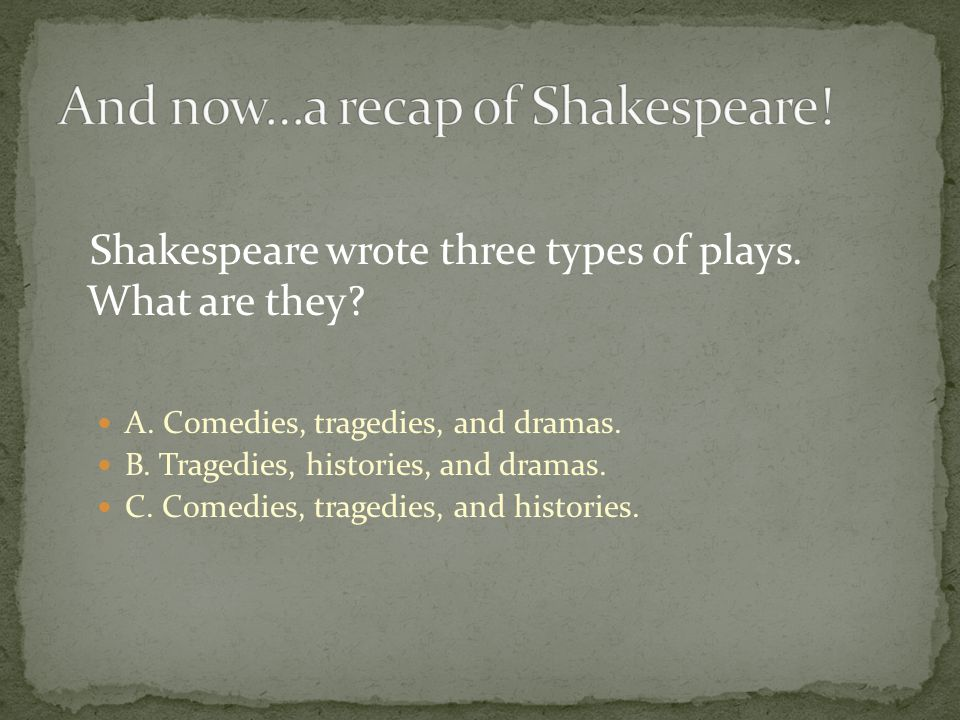 Shakespeare wrote three types of plays. What are they.