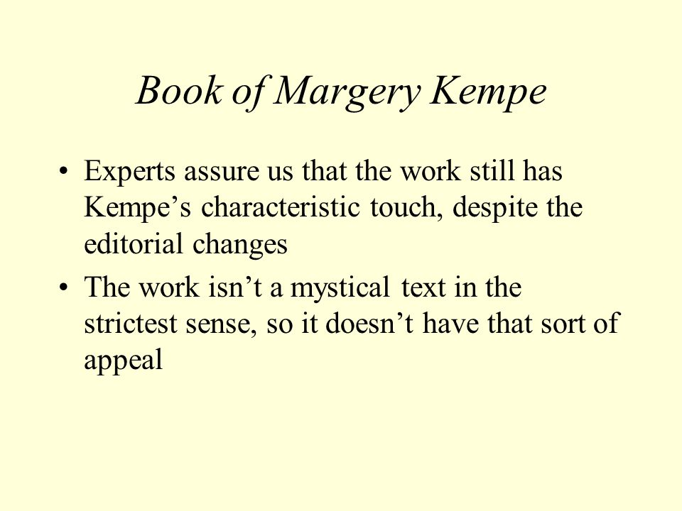 Book of Margery Kempe Experts assure us that the work still has Kempe's characteristic touch, despite the editorial changes The work isn't a mystical