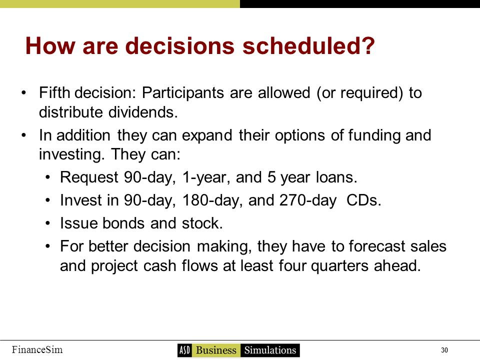 30 FinanceSim Fifth decision: Participants are allowed (or required) to distribute dividends.