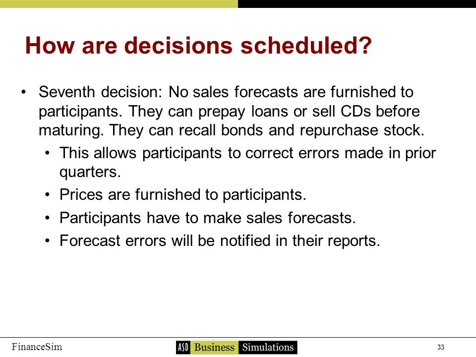 33 FinanceSim Seventh decision: No sales forecasts are furnished to participants.