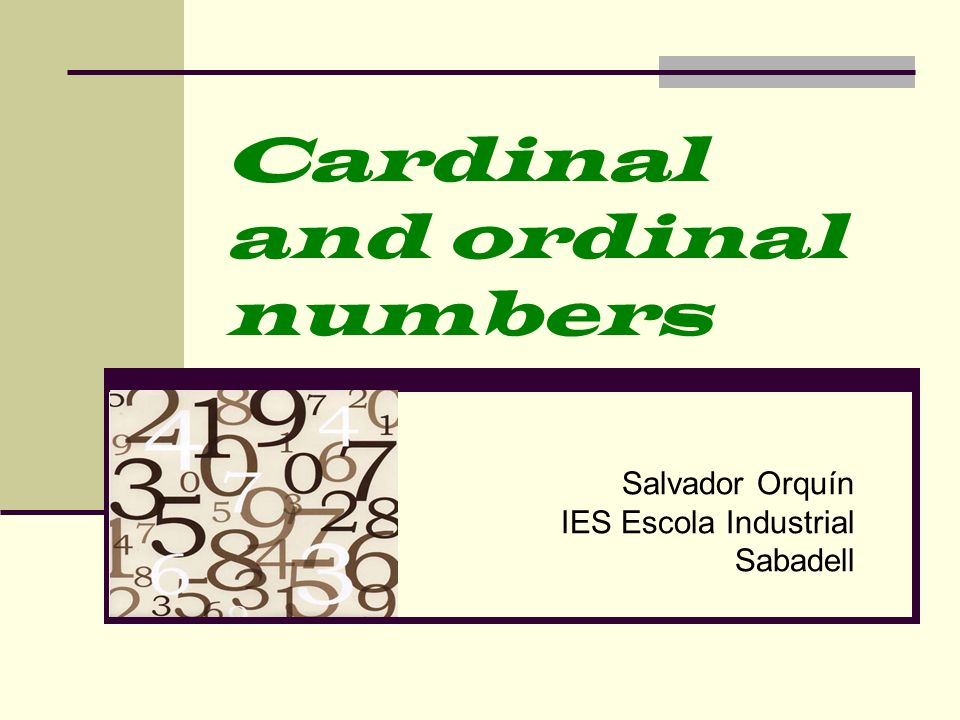 Cardinal and ordinal numbers Salvador Orquín IES Escola Industrial Sabadell