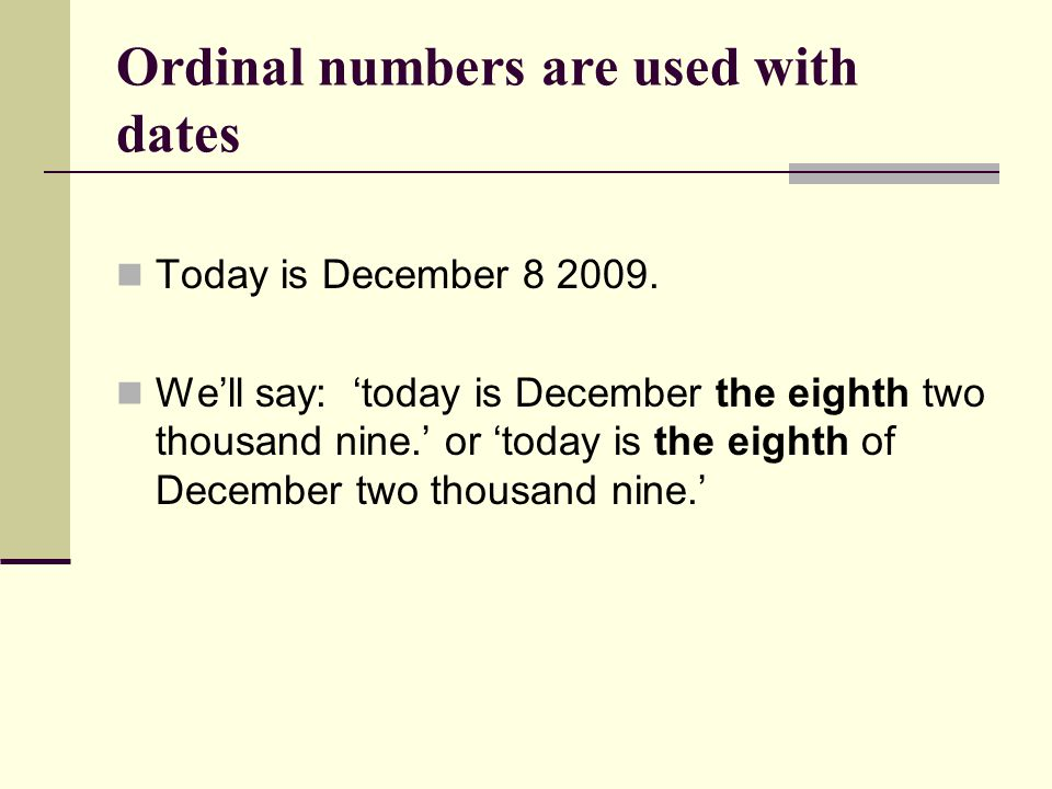 Ordinal numbers are used with dates Today is December 8 2009.