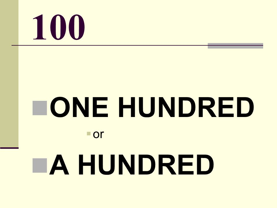 100 ONE HUNDRED  or A HUNDRED