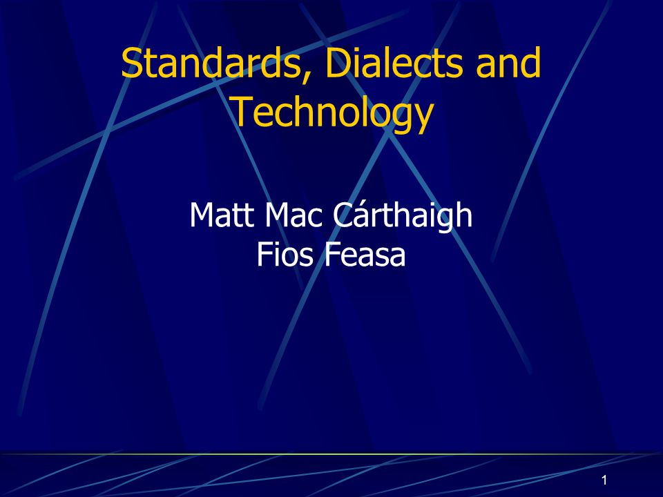 1 Standards, Dialects and Technology Matt Mac Cárthaigh Fios Feasa