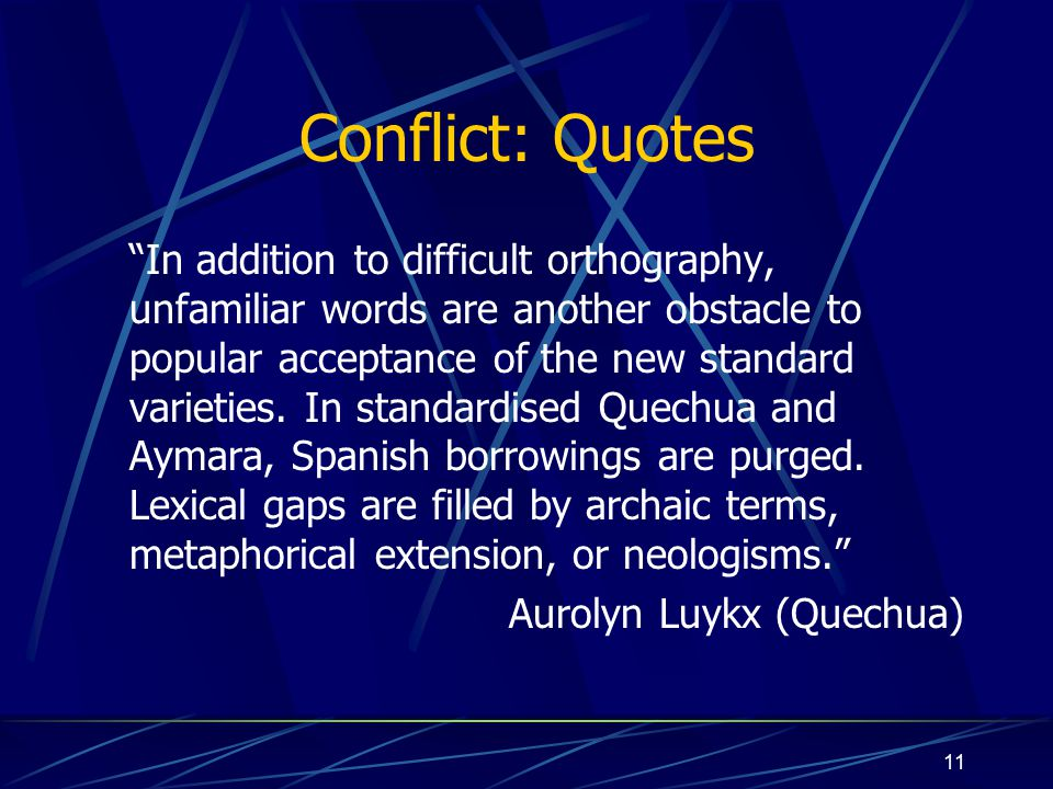 11 Conflict: Quotes In addition to difficult orthography, unfamiliar words are another obstacle to popular acceptance of the new standard varieties.