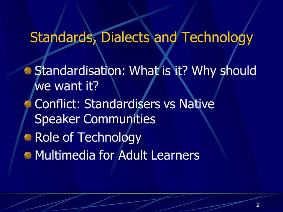2 Standards, Dialects and Technology Standardisation: What is it.