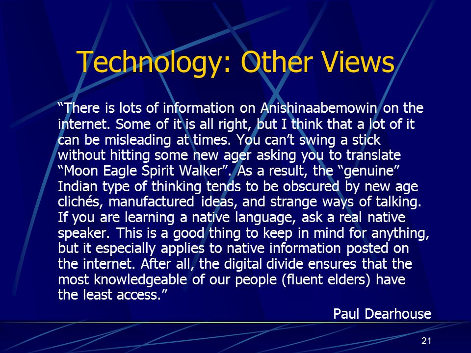 21 Technology: Other Views There is lots of information on Anishinaabemowin on the internet.