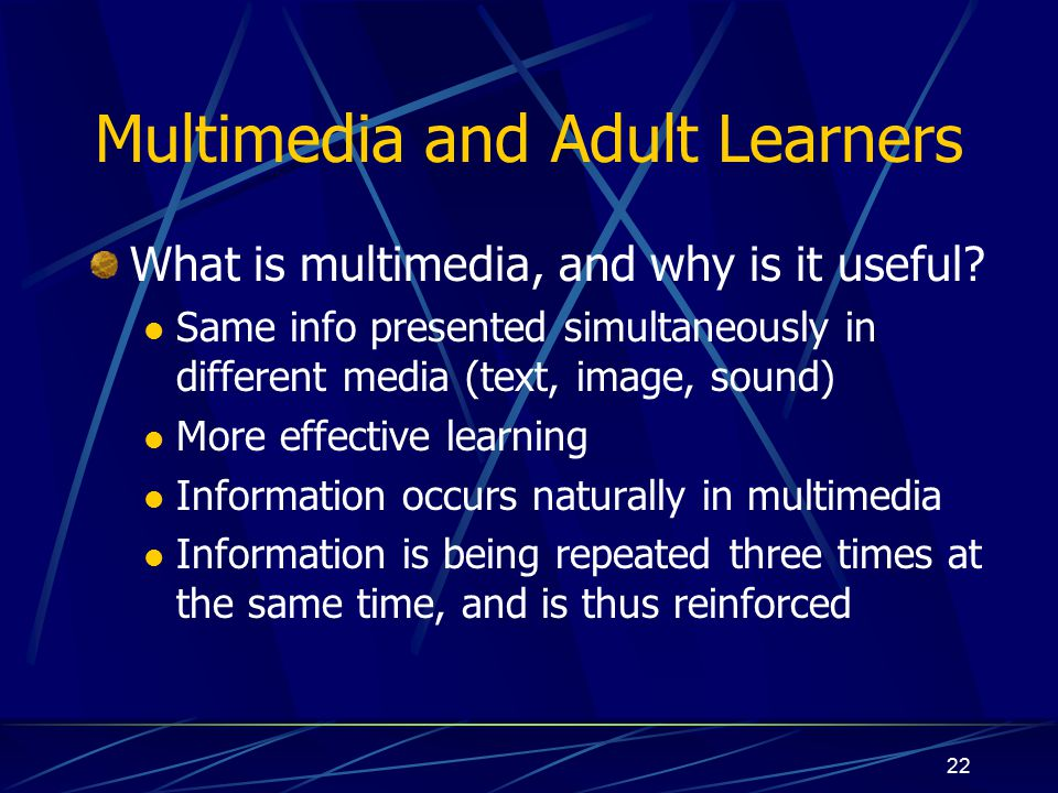 22 Multimedia and Adult Learners What is multimedia, and why is it useful.