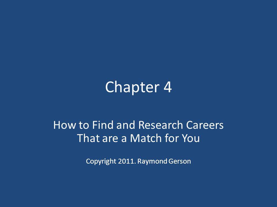 Chapter 4 How to Find and Research Careers That are a Match for You Copyright 2011. Raymond Gerson