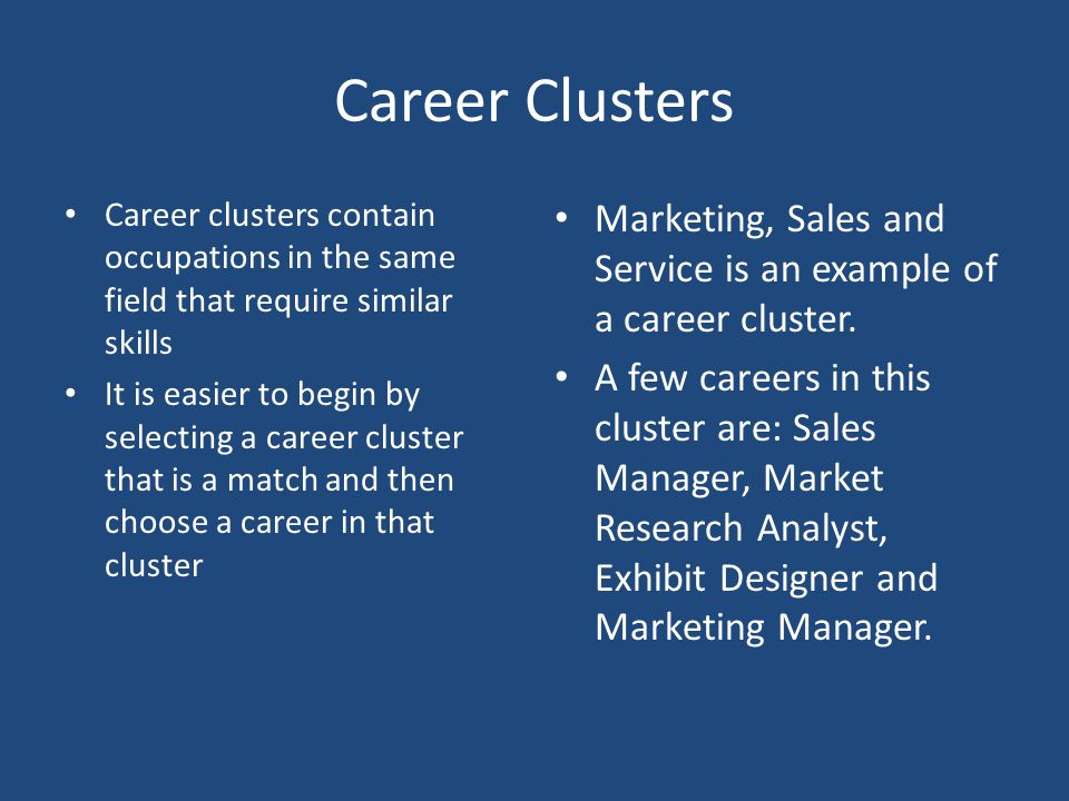 Sixteen Career Clusters O'Net Online provides a database of hundreds of occupations you can explore.