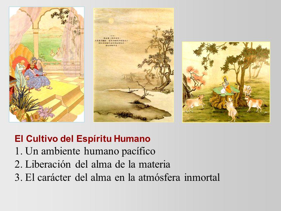 El Cultivo del Espíritu Humano 1.Un ambiente humano pacífico 2.Liberación del alma de la materia 3.El carácter del alma en la atmósfera inmortal