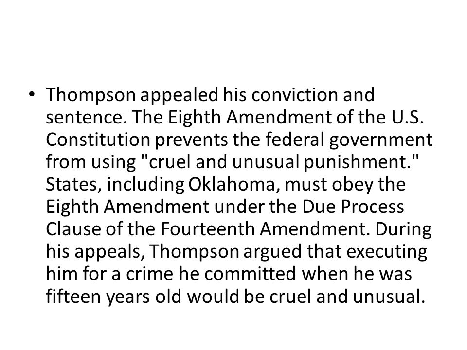 Thompson appealed his conviction and sentence. The Eighth Amendment of the U.S. Constitution prevents the federal government from using