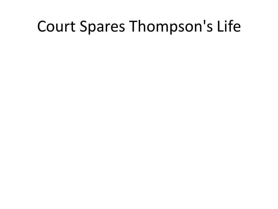 Court Spares Thompson's Life