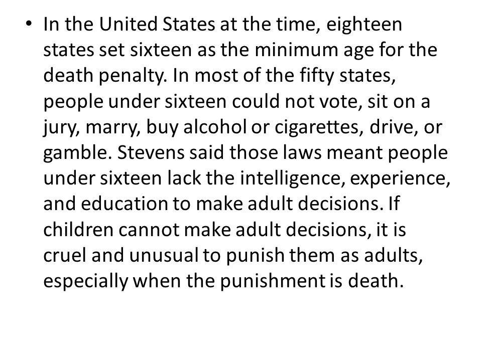In the United States at the time, eighteen states set sixteen as the minimum age for the death penalty. In most of the fifty states, people under sixt