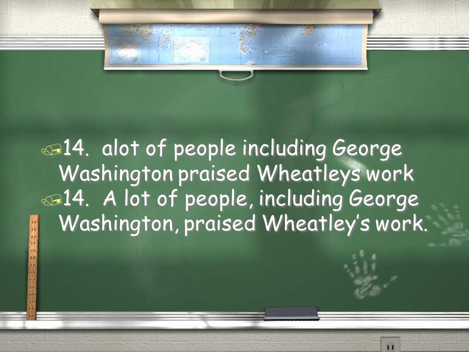 / 14. A lot of people, including George Washington, praised Wheatley's work. / 14. alot of people including George Washington praised Wheatleys work /