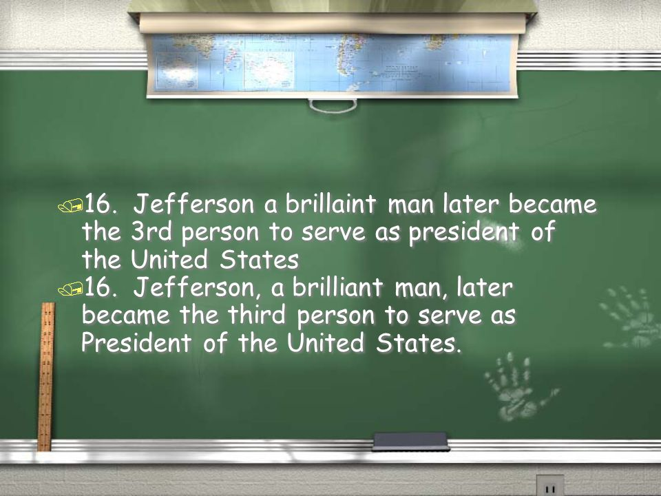 / 16. Jefferson, a brilliant man, later became the third person to serve as President of the United States. / 16. Jefferson a brillaint man later beca