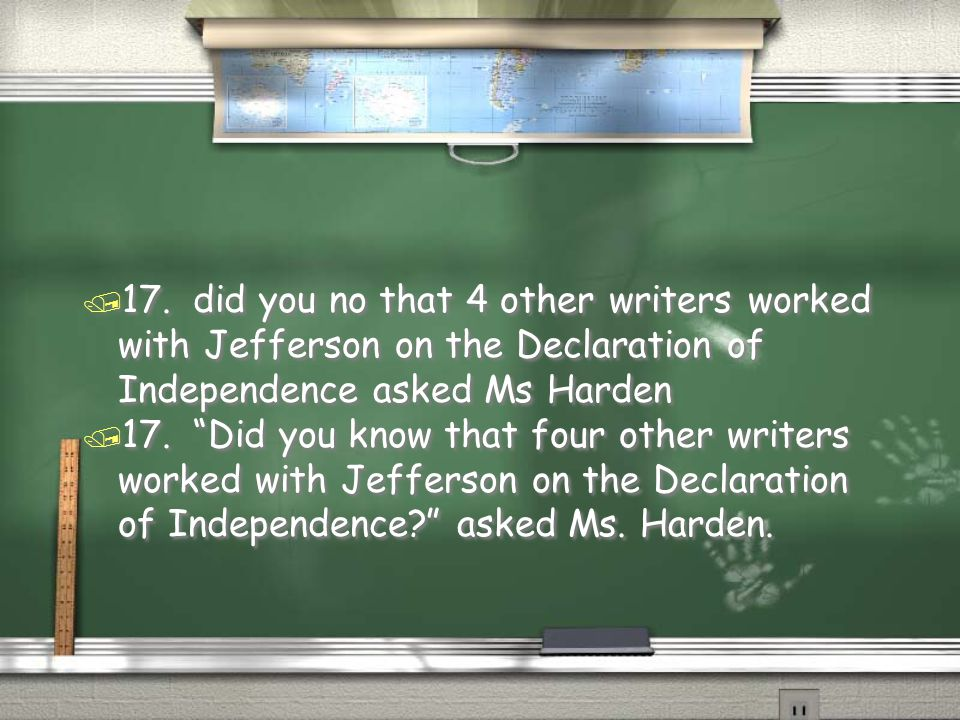 """/ 17. """"Did you know that four other writers worked with Jefferson on the Declaration of Independence?"""" asked Ms. Harden. / 17. did you no that 4 other"""