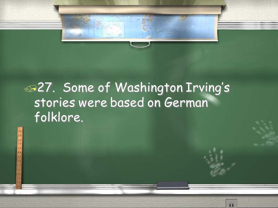 / 27. Some of Washington Irving's stories were based on German folklore.