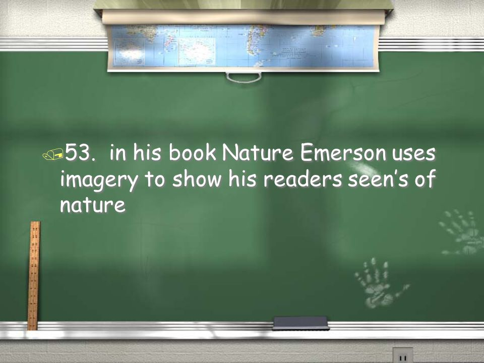 / 53. in his book Nature Emerson uses imagery to show his readers seen's of nature