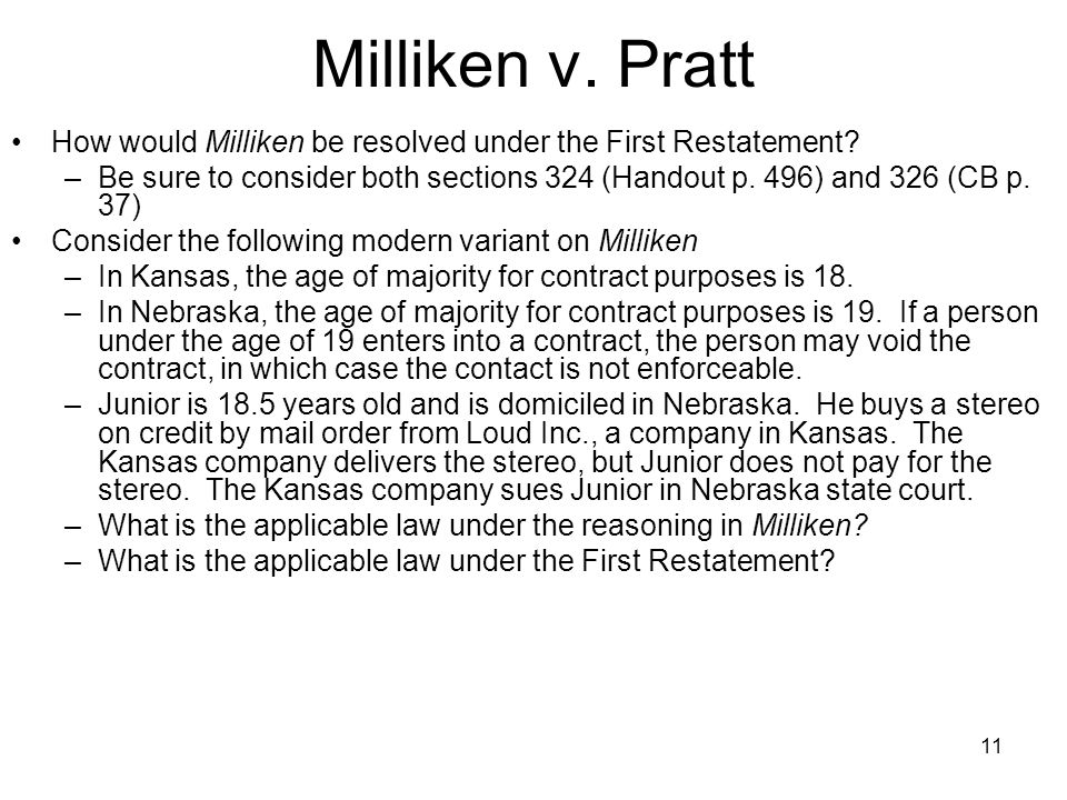 11 Milliken v. Pratt How would Milliken be resolved under the First Restatement? –Be sure to consider both sections 324 (Handout p. 496) and 326 (CB p