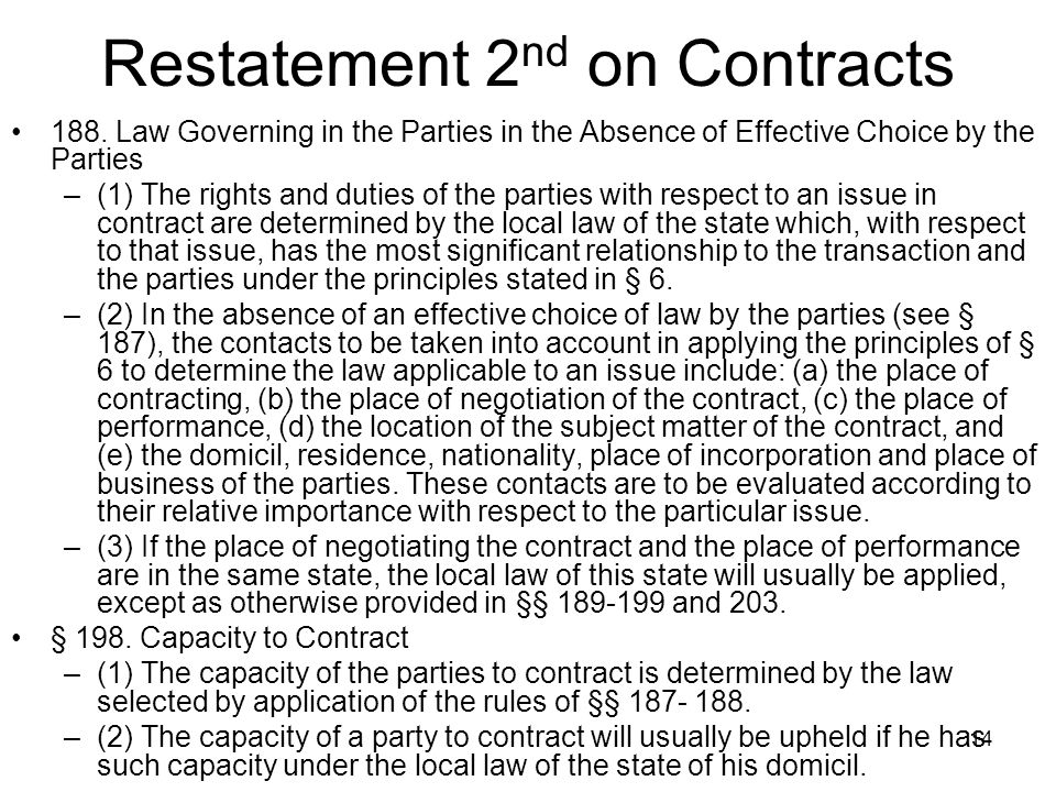 14 Restatement 2 nd on Contracts 188. Law Governing in the Parties in the Absence of Effective Choice by the Parties –(1) The rights and duties of the