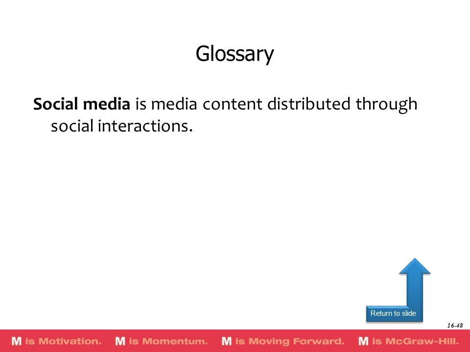Return to slide Social media is media content distributed through social interactions.