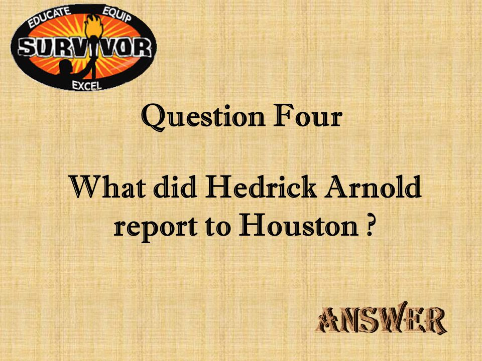 Challenge Three Houston sent scouts to find out what happened to Fannin's army. True or False