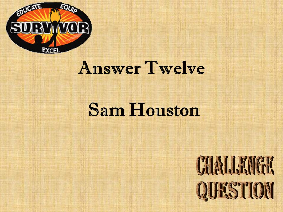Question Twelve Who prevented the Texan officers from executing Santa Anna?