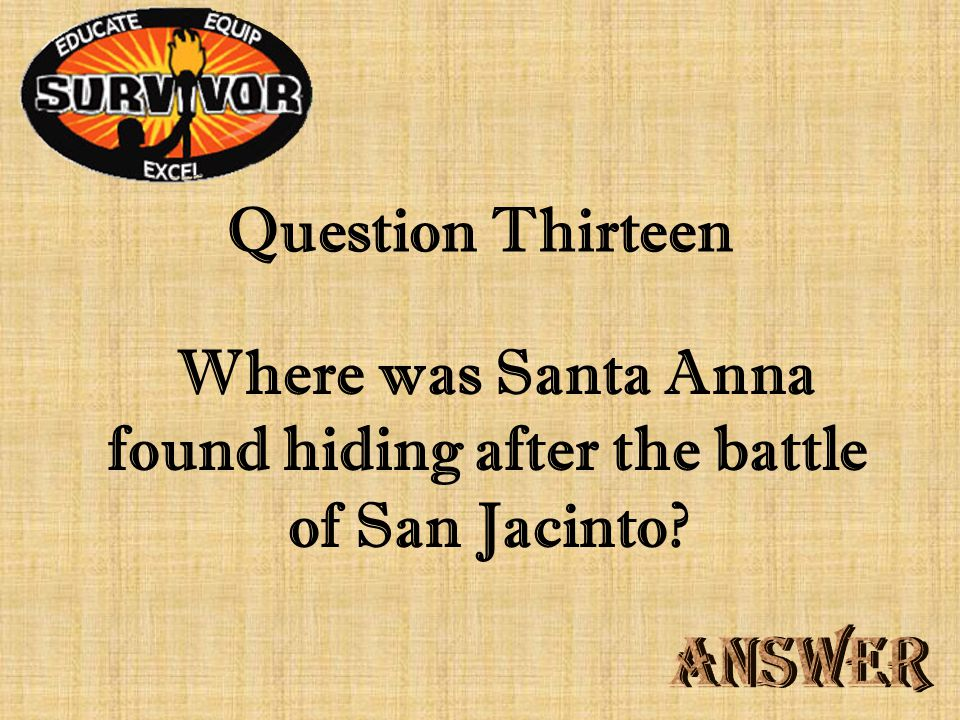 Challenge Twelve What were the two Texan battle cries at the battle of San Jacinto