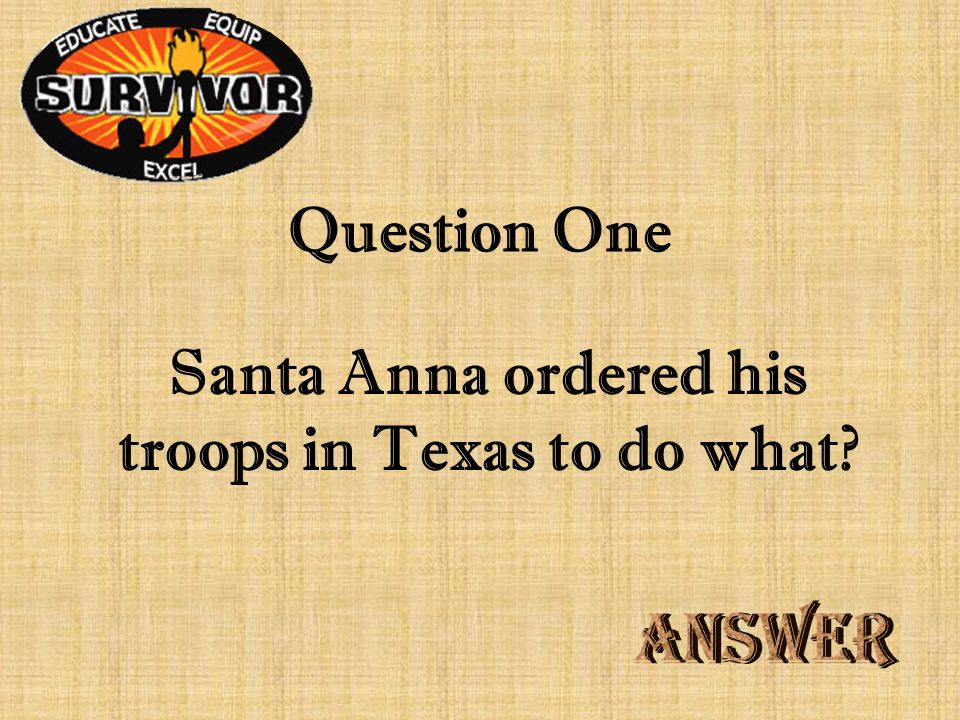 Question One Santa Anna ordered his troops in Texas to do what?
