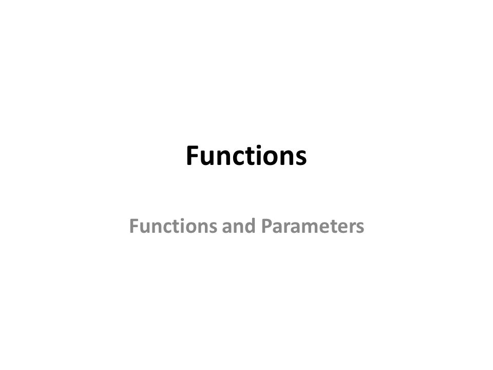 Functions Functions and Parameters