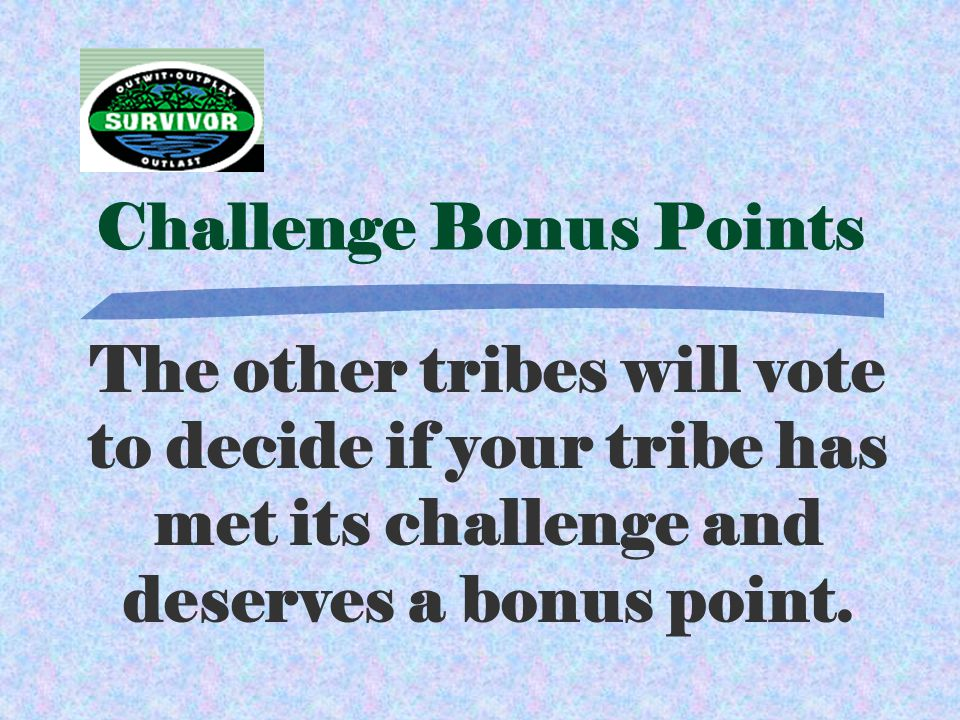 Challenges When your tribe answers a question correctly, it can earn a bonus point by completing a challenge.