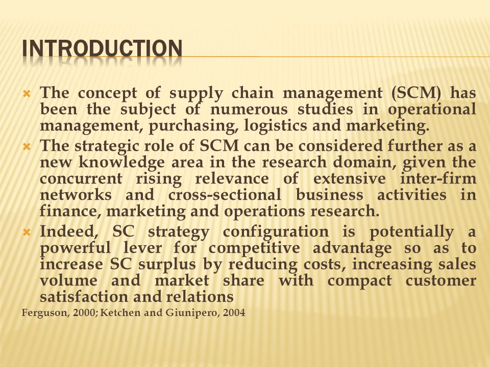  The concept of supply chain management (SCM) has been the subject of numerous studies in operational management, purchasing, logistics and marketing