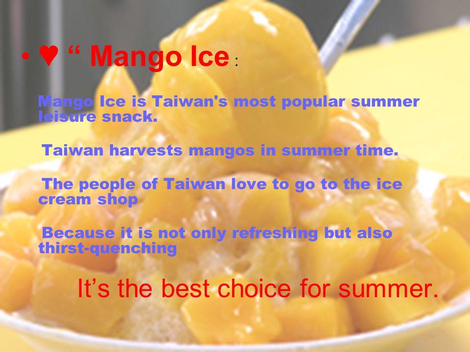 ♥ Mango Ice : Mango Ice is Taiwan s most popular summer leisure snack.
