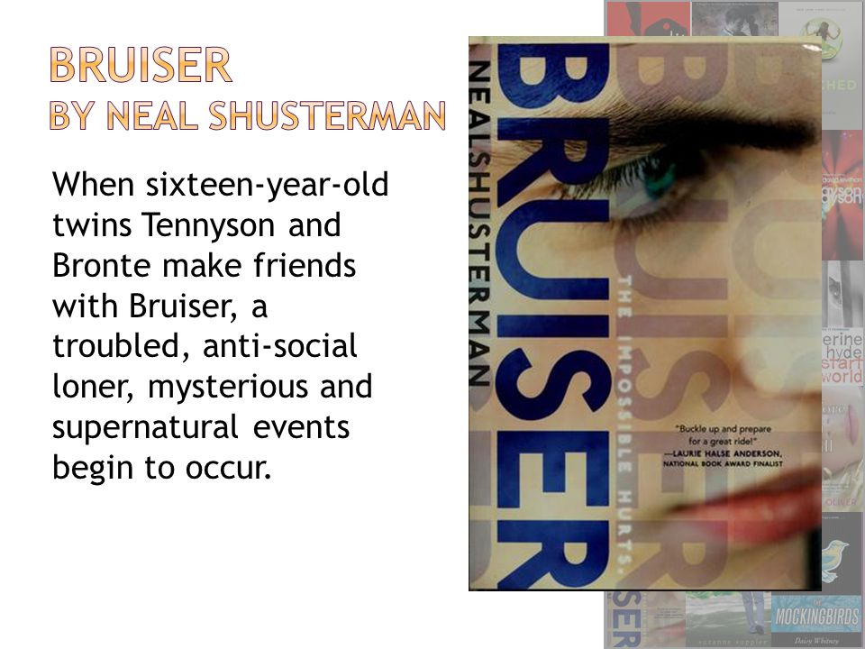 When sixteen-year-old twins Tennyson and Bronte make friends with Bruiser, a troubled, anti-social loner, mysterious and supernatural events begin to
