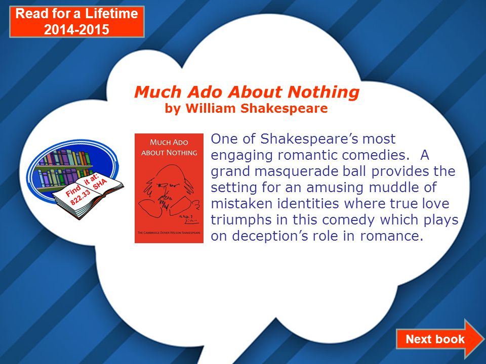 Page 20 Next book Read for a Lifetime 2014-2015 Much Ado About Nothing by William Shakespeare One of Shakespeare's most engaging romantic comedies.