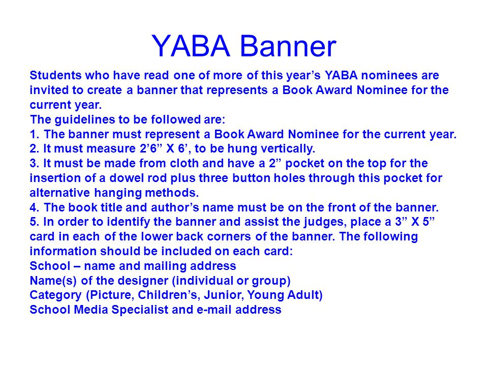 YABA Banner Students who have read one of more of this year's YABA nominees are invited to create a banner that represents a Book Award Nominee for the current year.