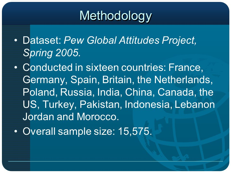 Methodology Dataset: Pew Global Attitudes Project, Spring 2005. Conducted in sixteen countries: France, Germany, Spain, Britain, the Netherlands, Pola