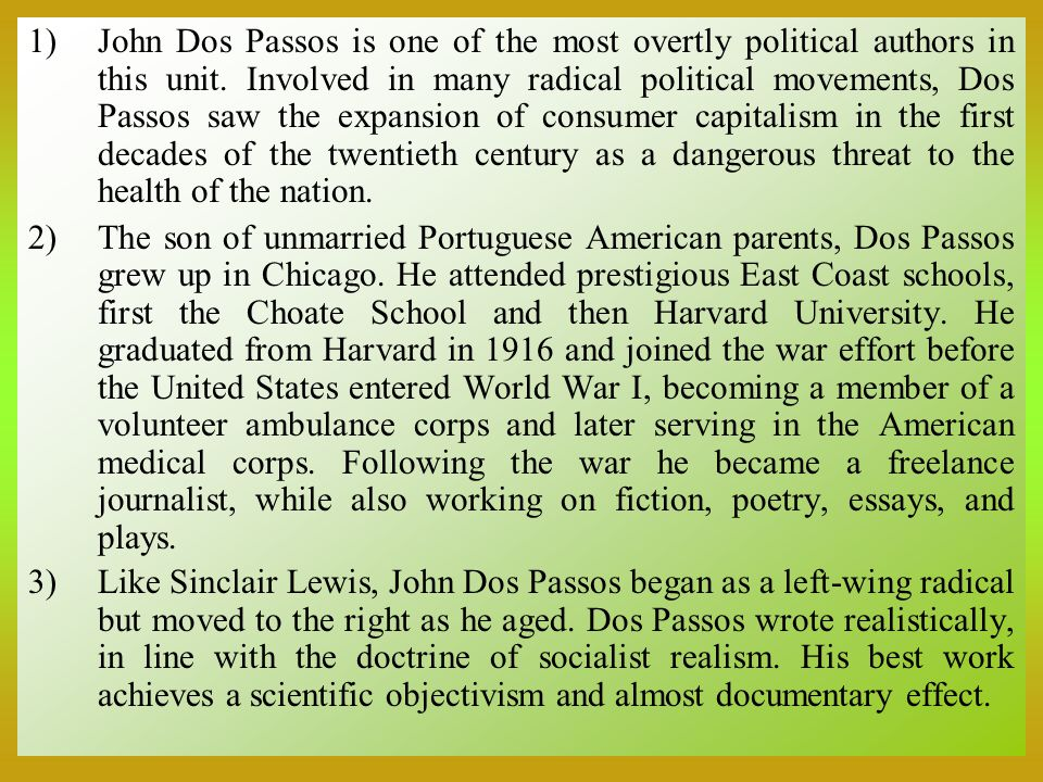 1)John Dos Passos is one of the most overtly political authors in this unit.