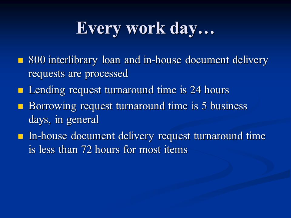 Every work day… 800 interlibrary loan and in-house document delivery requests are processed 800 interlibrary loan and in-house document delivery reque