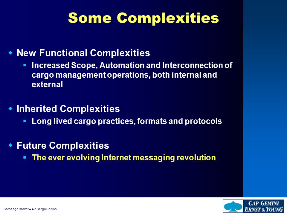 Message Broker – Air Cargo Edition Some Complexities  New Functional Complexities  Increased Scope, Automation and Interconnection of cargo manageme