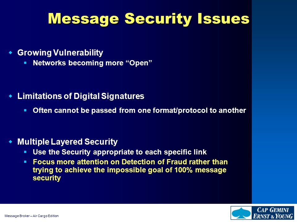 """Message Broker – Air Cargo Edition Message Security Issues  Growing Vulnerability  Networks becoming more """"Open""""  Limitations of Digital Signatures"""